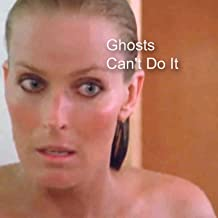 Ghosts Can't Do It