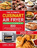 The Ultimate Cuisinart Air Fryer Oven Cookbook: 800 Delicious and Simple Recipes for Your Multi-Functional Cuisinart Air Fryer Oven to Air fry, Bake, Broil and Toast (English Edition)