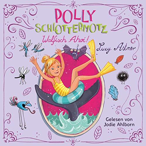 Walfisch ahoi!     Polly Schlottermotz 4              Autor:                                                                                                                                 Lucy Astner                               Sprecher:                                                                                                                                 Jodie Ahlborn                      Spieldauer: 2 Std. und 32 Min.     31 Bewertungen     Gesamt 4,8