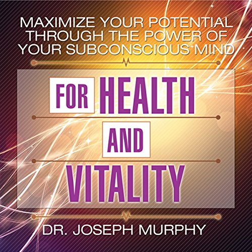 Maximize Your Potential Through the Power of Your Subconscious Mind for Health and Vitality cover art