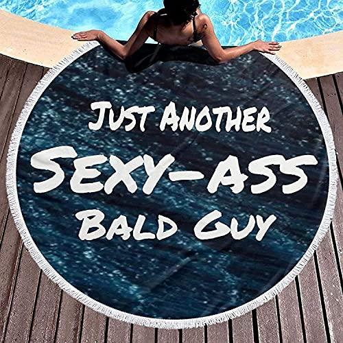 Just Another Sexy Bald Guy Tapiz Manta de Playa Redonda Felpa Mujer Vacaciones Toalla de Playa Redonda Absorbente Portátil Picnic Yoga Mat Mantel para Colgar en la Pared con borlas