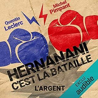 Hernanani - C'est la bataille : L'argent                   Auteur(s):                                                                                                                                 Michel Pimpant,                                                                                        Quentin Leclerc                               Narrateur(s):                                                                                                                                 Michel Pimpant,                                                                                        Quentin Leclerc                      Durée: 14 min     Pas de évaluations     Au global 0,0