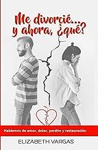 Me divorcié... y ahora, ¿qué?: Hablemos de amor, dolor, perdón y restauración (Spanish Edition)