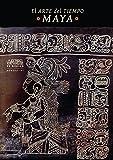 El Arte Del Tiempo Maya  / The Art Of The Time Maya: 107 (Revista-Libro Artes De Mexico / Magazine-Book Art From Mexico)