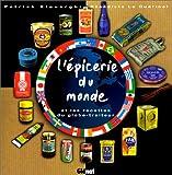 L'épicerie du monde - Et les recettes du globe-traiteur