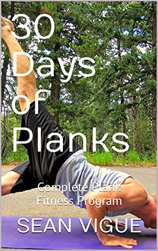 30 Days of Planks: Complete Core and Abdominal Fitness Workout Program (Sean Vigue's 30 Day Training Programs Book 1) (English Edition)