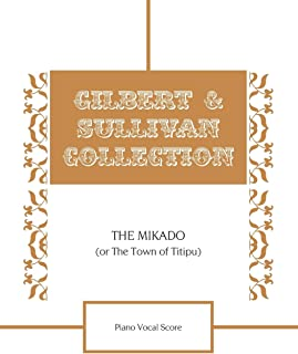 The Mikado (Or The Town of Titipu) Piano Vocal Score
