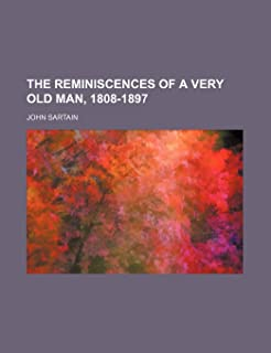 The Reminiscences of a Very Old Man, 1808-1897
