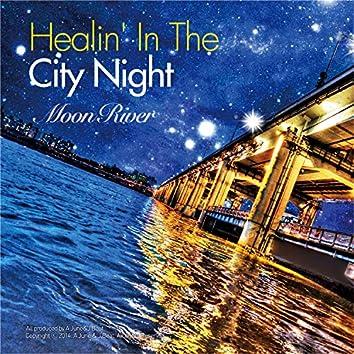 Healin' In The City Night - Moon River