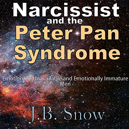 Narcissist and the Peter Pan Syndrome: Emotionally Unavailable and Emotionally Immature Men audiobook cover art
