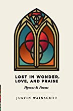 Lost in Wonder, Love, and Praise: Hymns & Poems