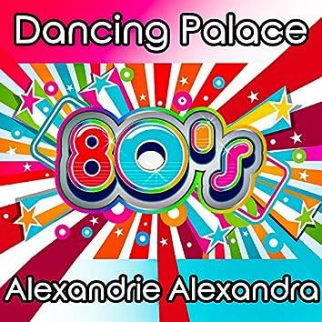 Dancing Palace 80's - Alexandrie, Alexandra (Non-Stop Music)