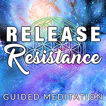 Release Resistance Guided Meditation