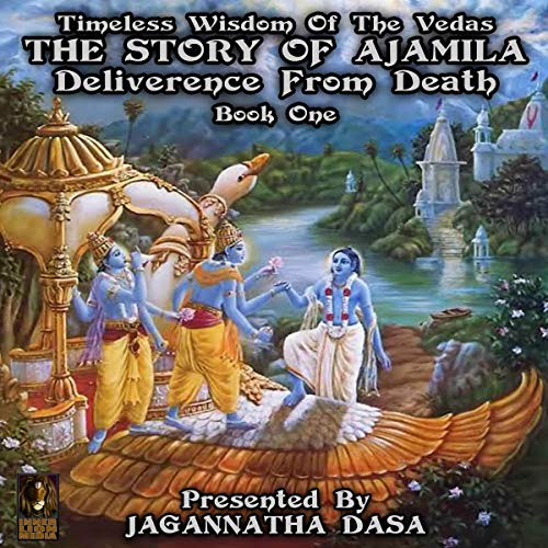 Timeless Wisdom of the Vedas the Story of Ajamila Deliverence From Death - Book One  By  cover art
