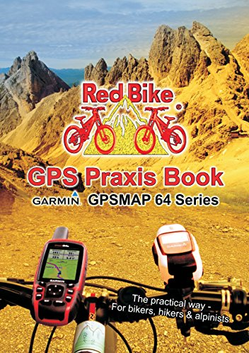 GPS Praxis Book Garmin GPSMAP64 Series: The practical way - For bikers, hikers & alpinists (GPS Praxis Books by Red Bike (english) 1) (English Edition)