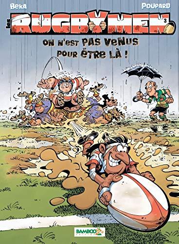 Les Rugbymen - tome 03 - On n'est pas venus pour être là !: On n est pas venus pour être là !