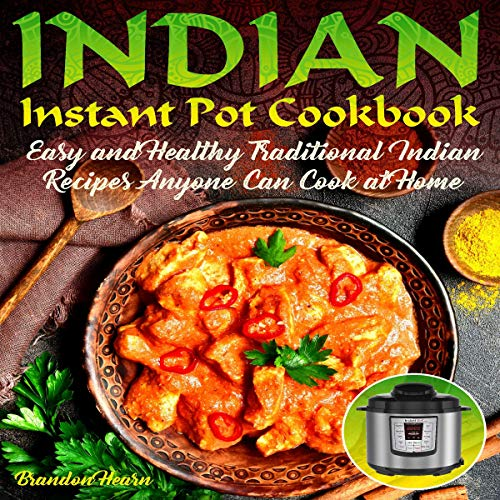 Indian Instant Pot Cookbook: Easy, Healthy Traditional Indian Recipes Anyone Can Cook at Home audiobook cover art