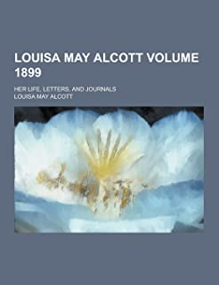 Louisa May Alcott; Her Life, Letters, and Journals Volume 1899