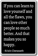 If you can learn to love yourself and all... - Kristin Chenoweth quotes fridge magnet, Black