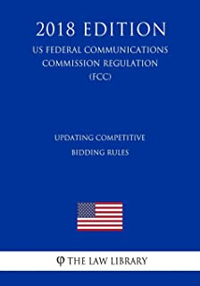 Updating Competitive Bidding Rules (US Federal Communications Commission Regulation) (FCC) (2018 Edition)