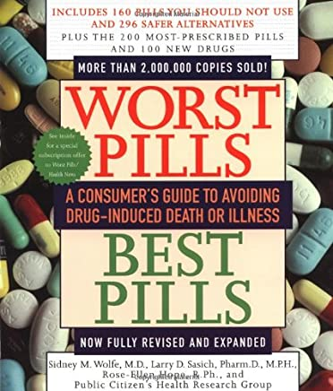 Worst Pills, Best Pills: A Consumers Guide to Avoiding Drug-Induced Death or Illness