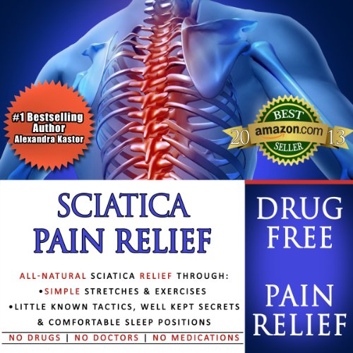 Sciatica Pain Relief     All-Natural Sciatica Relief Through Simple Stretches & Exercises, Little Known Tactics, Well Kept Secrets & Comfortable Sleep Positions              By:                                                                                                                                 Alexandra Kastor                               Narrated by:                                                                                                                                 Jenifer Krist                      Length: 37 mins     10 ratings     Overall 3.8