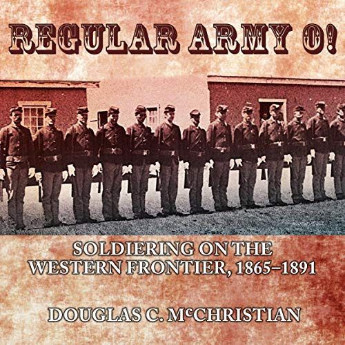 Regular Army O!: Soldiering on the Western Frontier, 1865 - 1891 cover art