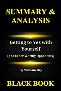 Summary & Analysis: Getting to Yes with Yourself by William Ury: (And Other Worthy Opponents)