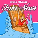 Kyle Chrise Is Fake News [Explicit]