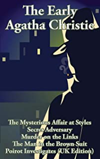 The Early Agatha Christie: The Mysterious Affair at Styles, Secret Adversary, Murder on the Links, The Man in the Brown Su...