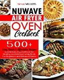 NuWave Air Fryer Oven Cookbook: 500 Quick, Easy, and Healthy Mouth-Watering Delicious Recipes for Beginners
