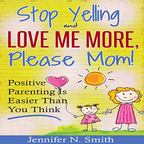 Stop Yelling and Love Me More, Please Mom. audiobook cover art