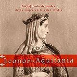 Leonor de Aquitania: Significado de poder de la mujer en la Edad Media