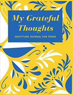 My Grateful Thoughts: Gratitude Journal for Teens: Daily Gratitude Journal for Teenage Boys and Girls | Self Improvement B...