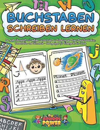 BUCHSTABEN SCHREIBEN LERNEN: Das große Übungsheft mit spaßigen Lerntechniken zur Förderung der Augen-Hand-Koordination, Konzentration und Feinmotorik - Ideal geeignet für Kindergarten bis Schule