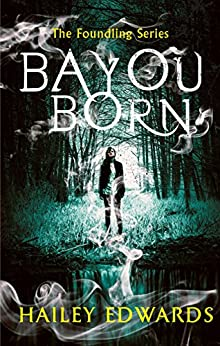 Bayou Born (The Foundling Series) by [Hailey Edwards]
