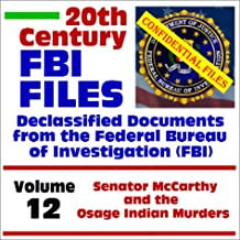 20th Century FBI Files Declassified Documents from the Federal Bureau of Investigation, Volume 12: Senator McCarthy and the Osage Indian Murders