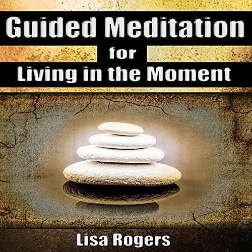 Guided Meditation for Living in the Moment cover art