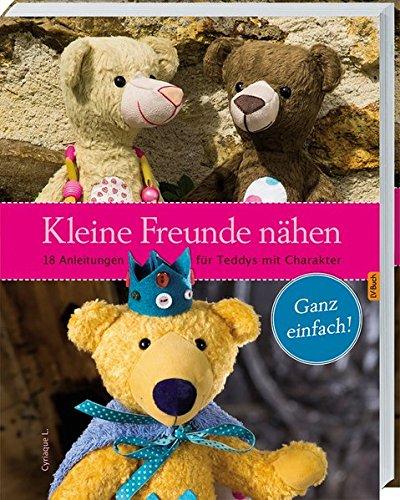Kleine Freunde nähen: 18 Anleitungen für Teddys mit Charakter.