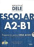 Objetivo DELE escolar A2-B1: Preparacion Para el Dele A2-B1 Con Soluciones y Transcripciones