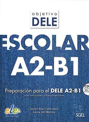 Objetivo DELE escolar A2-B1: Preparacion Para el Dele A2-B1 Con Soluciones y...