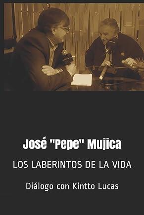 José Pepe Mujica: LOS LABERINTOS DE LA VIDA
