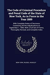 The Code of Criminal Procedure and Penal Code of the State of New York, As in Force in the Year 1889: With Complete Notes ...