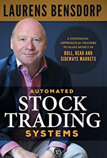 Automated Stock Trading Systems: A Systematic Approach for Traders to Make Money in Bull, Bear and Sideways Markets