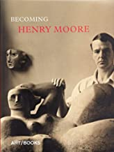 Becoming Henry Moore (ART/BOOKS)