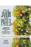 Crea un jardín en tu pared: Jardines verticales para decoración y otros usos (QUARTO)