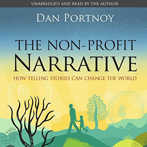 The Non-Profit Narrative: How Telling Stories Can Change the World audiobook cover art