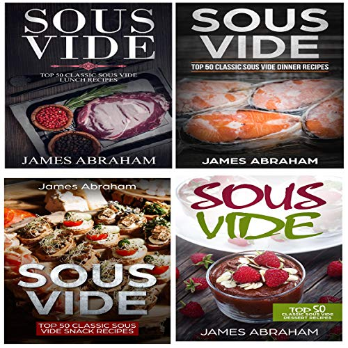 Sous Vide: 4 Books in 1- Top Sous Vide Lunch Recipes + Top Sous Vide Dinner Recipes + Top Sous Vide Snack Recipes + Sous Vide Dessert Recipes audiobook cover art
