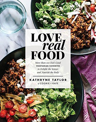 Love Real Food: More Than 100 Feel-Good Vegetarian Favorites to...