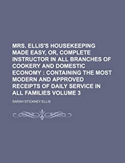 Mrs. Ellis's Housekeeping Made Easy, Or, Complete Instructor in All Branches of Cookery and Domestic Economy; Containing t...